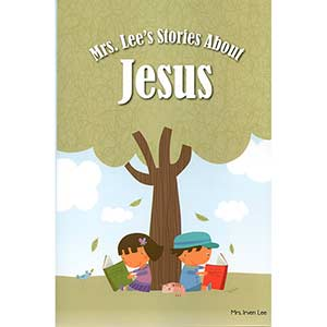 Mrs. Lee's Stories About Jesus
