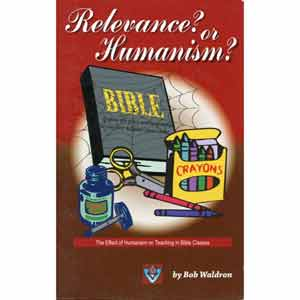 Relevance? or Humanism? What Are We Teaching Our Bible Classes?